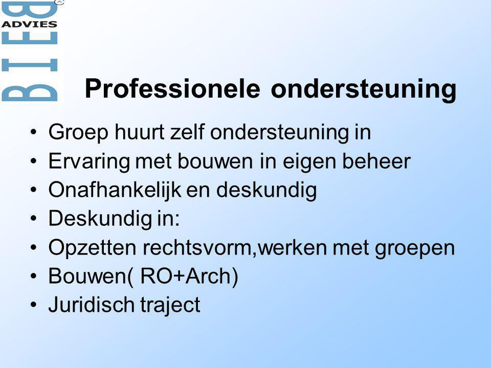 Professionele ondersteuning •Groep huurt zelf ondersteuning in •Ervaring met bouwen in eigen beheer •Onafhankelijk en deskundig •Deskundig in: •Opzetten rechtsvorm,werken met groepen •Bouwen( RO+Arch) •Juridisch traject