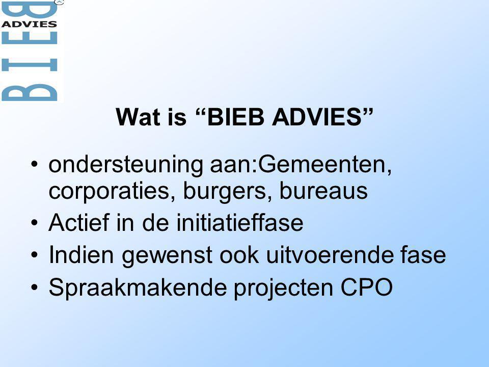 Wat is BIEB ADVIES •ondersteuning aan:Gemeenten, corporaties, burgers, bureaus •Actief in de initiatieffase •Indien gewenst ook uitvoerende fase •Spraakmakende projecten CPO