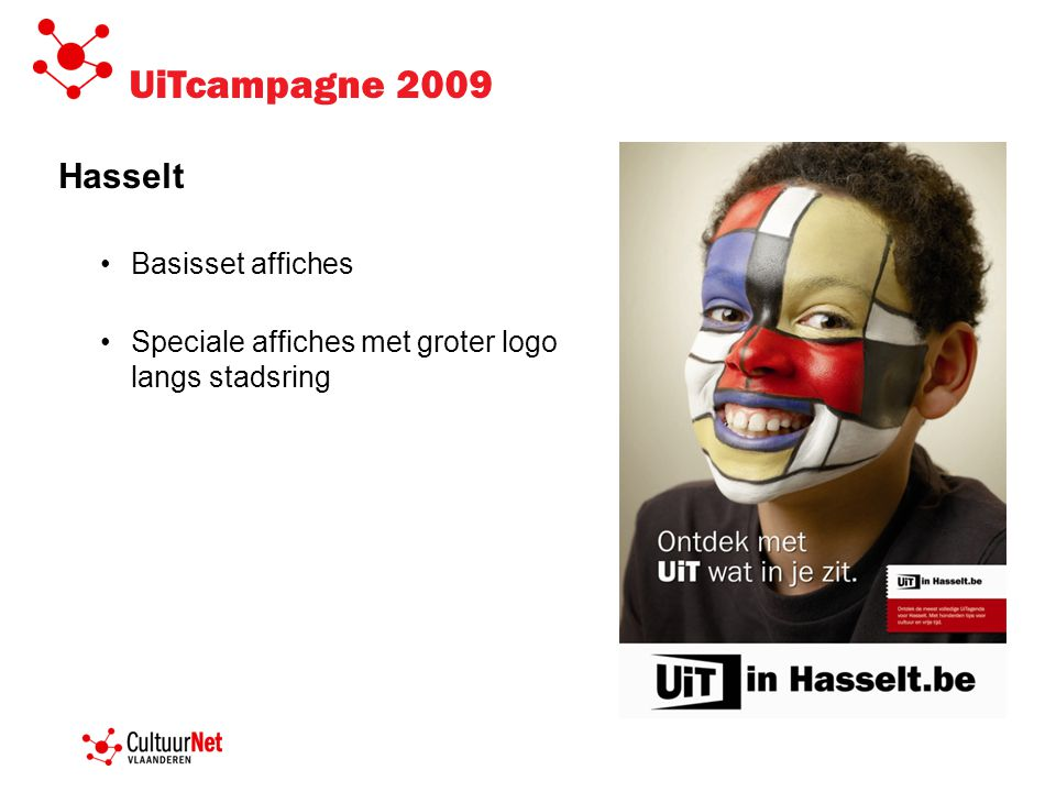 UiTcampagne 2009 Hasselt •Basisset affiches •Speciale affiches met groter logo langs stadsring