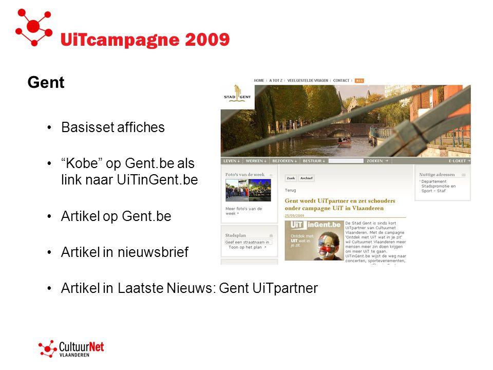 UiTcampagne 2009 Gent •Basisset affiches • Kobe op Gent.be als link naar UiTinGent.be •Artikel op Gent.be •Artikel in nieuwsbrief •Artikel in Laatste Nieuws: Gent UiTpartner