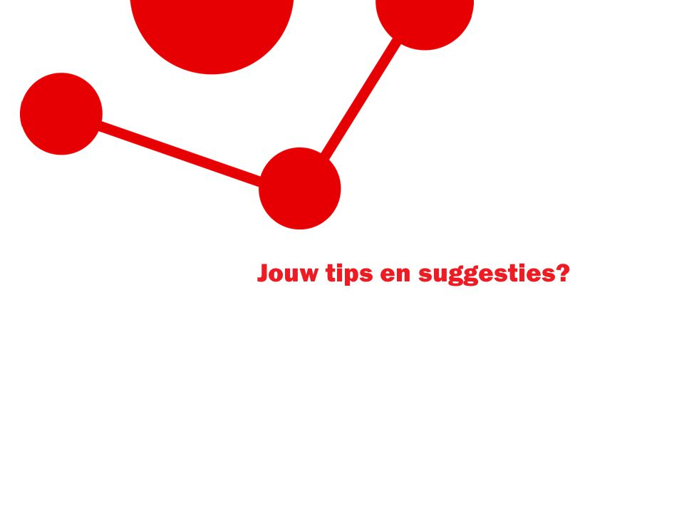 Jouw tips en suggesties?