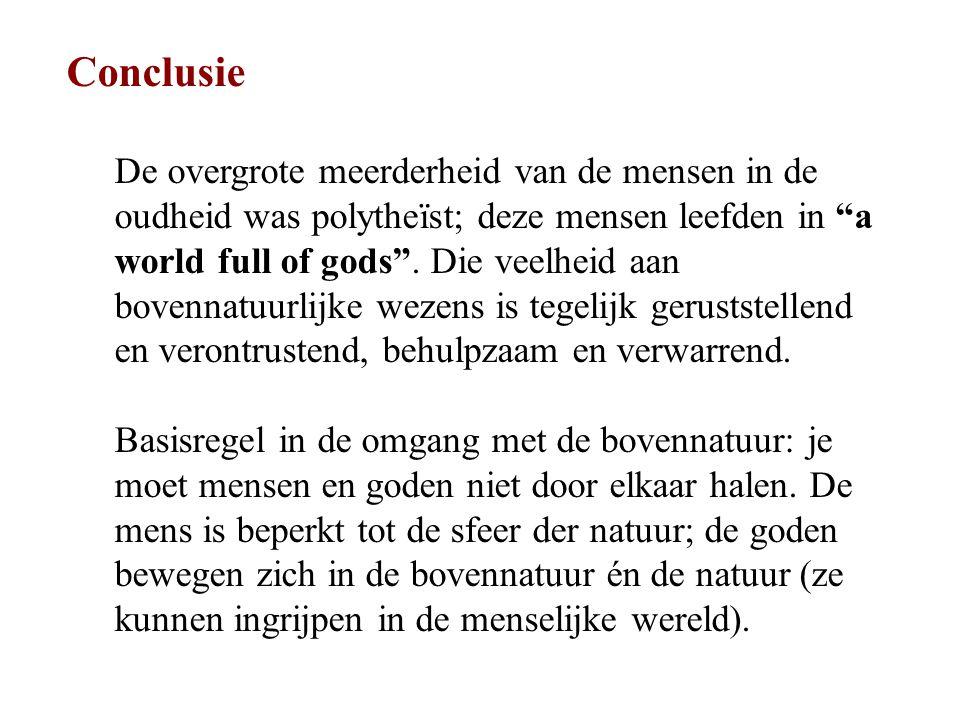 """Conclusie De overgrote meerderheid van de mensen in de oudheid was polytheïst; deze mensen leefden in """"a world full of gods"""". Die veelheid aan bovenna"""