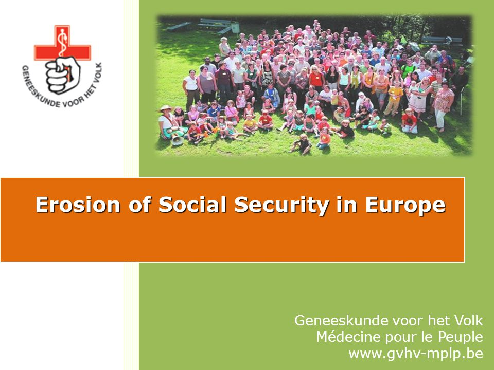 Erosion of Social Security in Europe Geneeskunde voor het Volk Médecine pour le Peuple