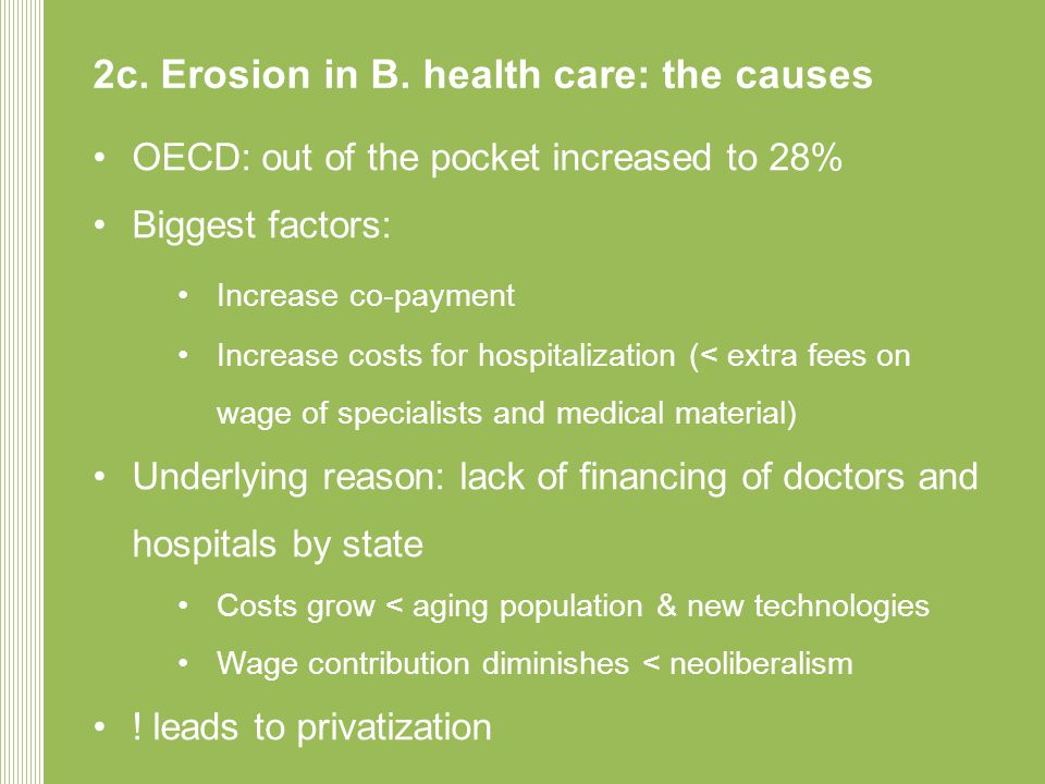 2c. Erosion in B. health care: the causes •OECD: out of the pocket increased to 28% •Biggest factors: •Increase co-payment •Increase costs for hospita