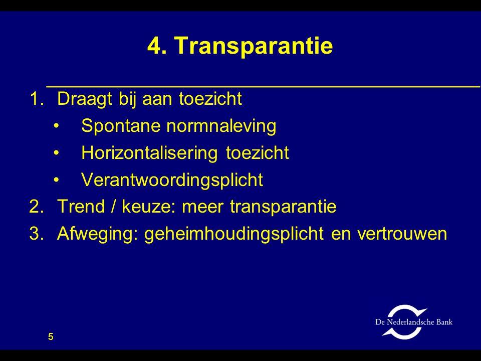 5 4. Transparantie 1.Draagt bij aan toezicht •Spontane normnaleving •Horizontalisering toezicht •Verantwoordingsplicht 2.Trend / keuze: meer transpara