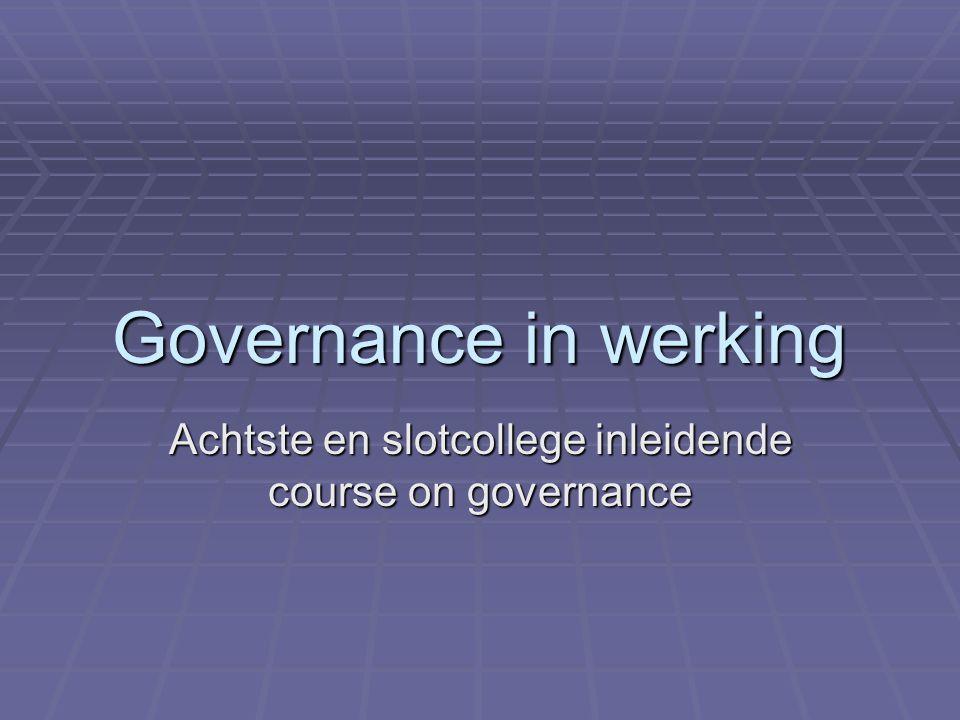 Governance in werking Achtste en slotcollege inleidende course on governance