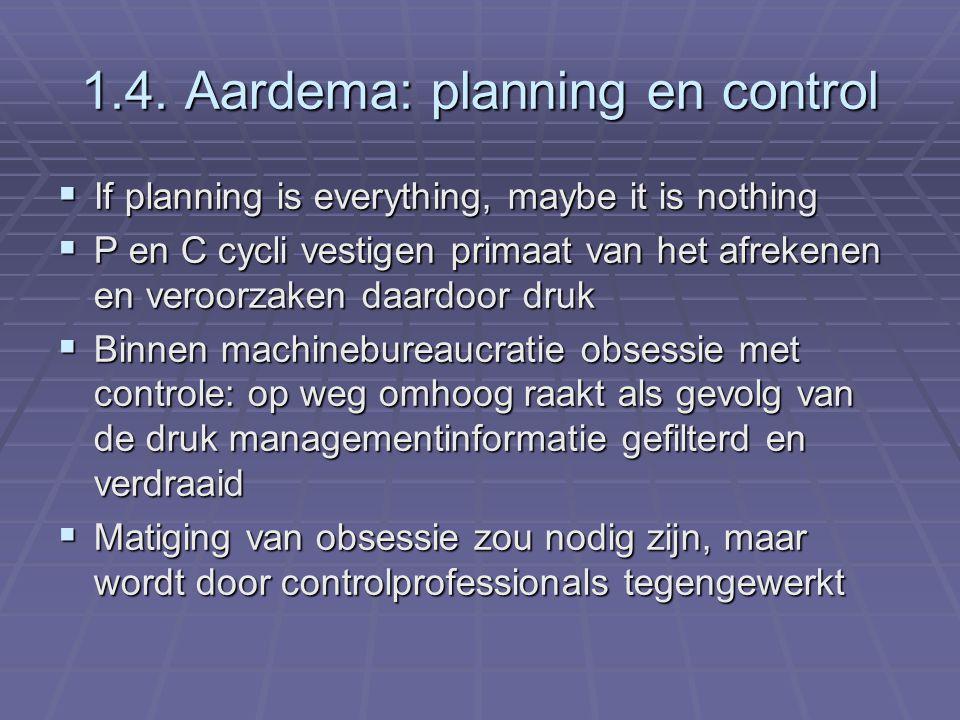 1.4. Aardema: planning en control  If planning is everything, maybe it is nothing  P en C cycli vestigen primaat van het afrekenen en veroorzaken da