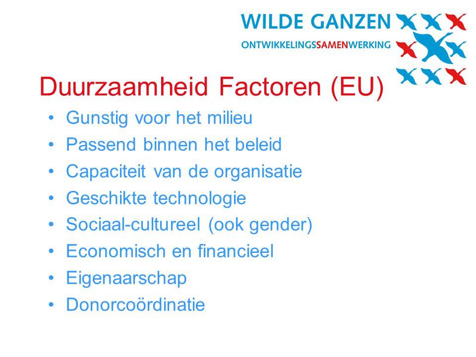 Duurzaamheid Factoren (EU) •Gunstig voor het milieu •Passend binnen het beleid •Capaciteit van de organisatie •Geschikte technologie •Sociaal-cultureel (ook gender) •Economisch en financieel •Eigenaarschap •Donorcoördinatie