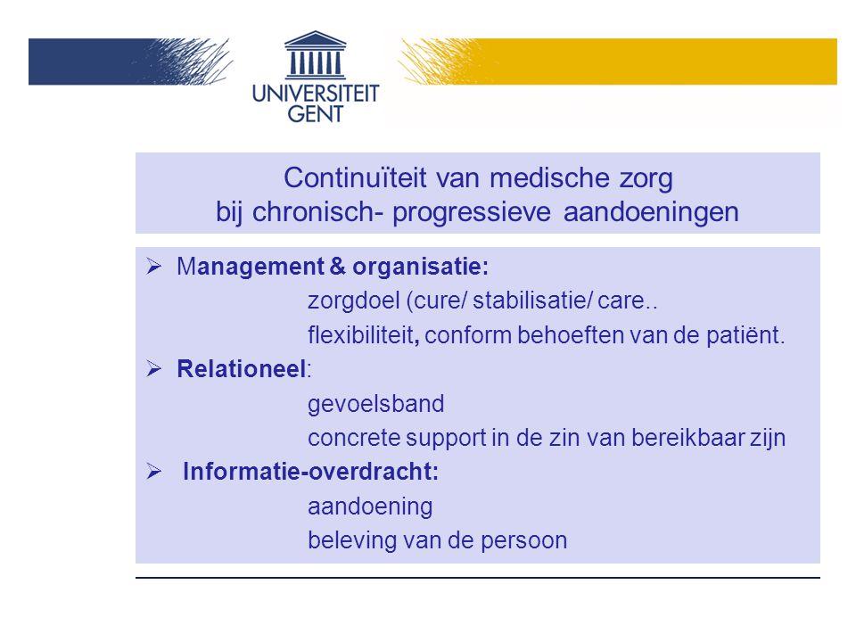 Continuïteit van medische zorg bij chronisch- progressieve aandoeningen  Management & organisatie: zorgdoel (cure/ stabilisatie/ care.. flexibiliteit