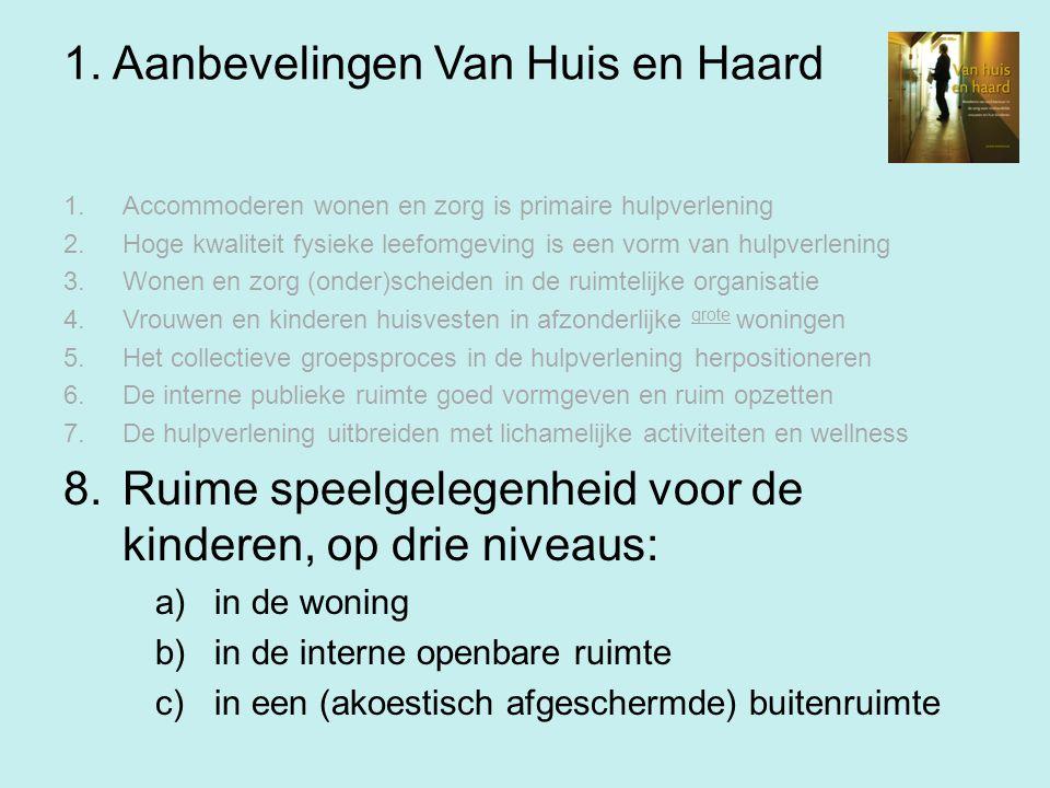 1. Aanbevelingen Van Huis en Haard 1.Accommoderen wonen en zorg is primaire hulpverlening 2.Hoge kwaliteit fysieke leefomgeving is een vorm van hulpve