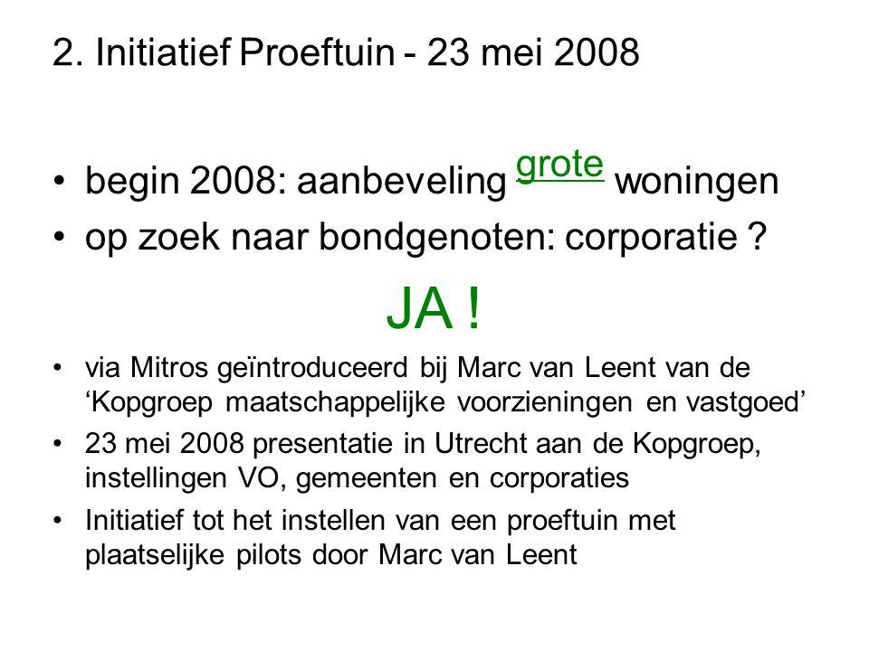 2. Initiatief Proeftuin - 23 mei 2008 •begin 2008: aanbeveling grote woningen •op zoek naar bondgenoten: corporatie ? JA ! •via Mitros geïntroduceerd
