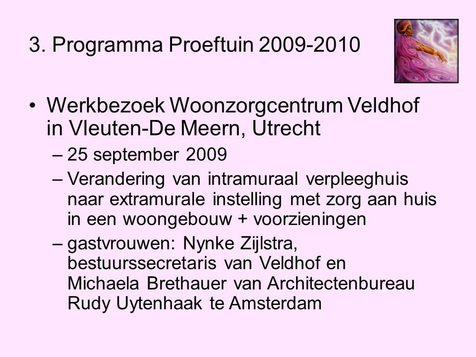 3. Programma Proeftuin 2009-2010 •Werkbezoek Woonzorgcentrum Veldhof in Vleuten-De Meern, Utrecht –25 september 2009 –Verandering van intramuraal verp
