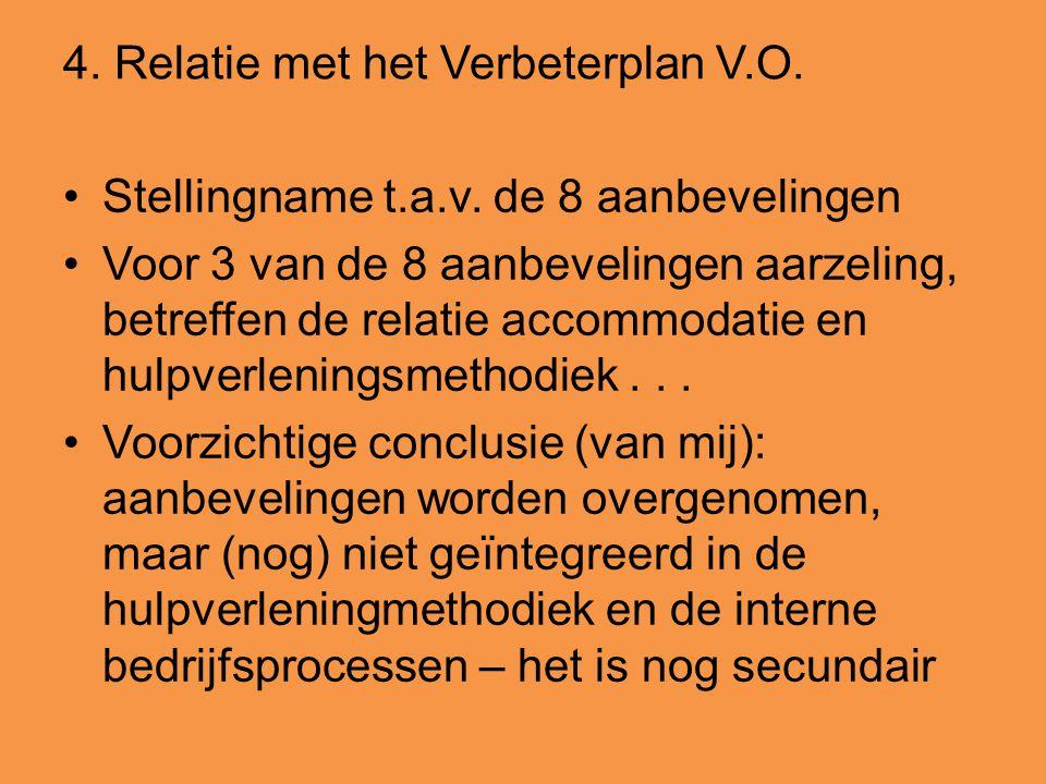4. Relatie met het Verbeterplan V.O. •Stellingname t.a.v. de 8 aanbevelingen •Voor 3 van de 8 aanbevelingen aarzeling, betreffen de relatie accommodat