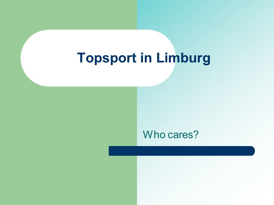 Topsport in Limburg Who cares?