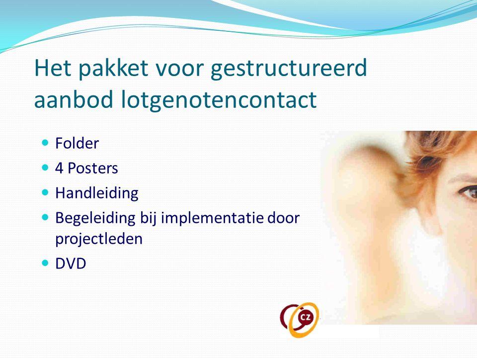 Het pakket voor gestructureerd aanbod lotgenotencontact  Folder  4 Posters  Handleiding  Begeleiding bij implementatie door projectleden  DVD