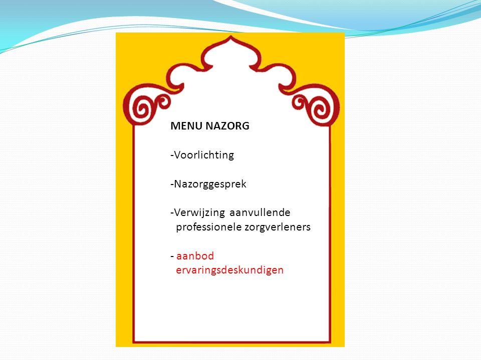 MENU NAZORG -Voorlichting -Nazorggesprek -Verwijzing aanvullende professionele zorgverleners - aanbod ervaringsdeskundigen