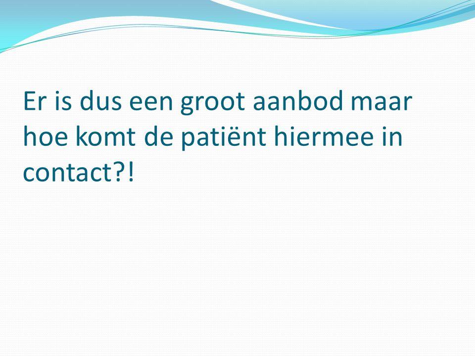 Er is dus een groot aanbod maar hoe komt de patiënt hiermee in contact?!