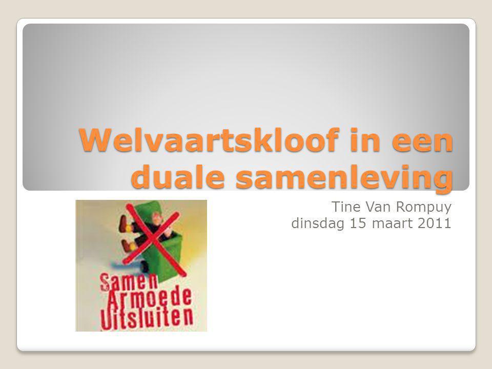 Welvaartskloof in een duale samenleving Tine Van Rompuy dinsdag 15 maart 2011