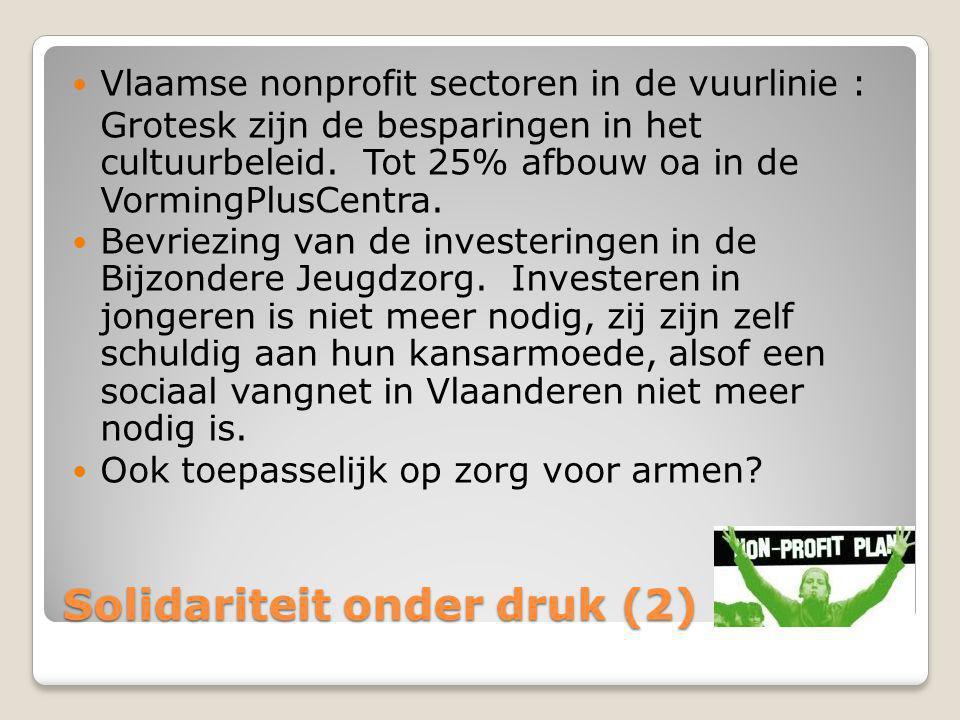 Solidariteit onder druk (2)  Vlaamse nonprofit sectoren in de vuurlinie : Grotesk zijn de besparingen in het cultuurbeleid. Tot 25% afbouw oa in de V