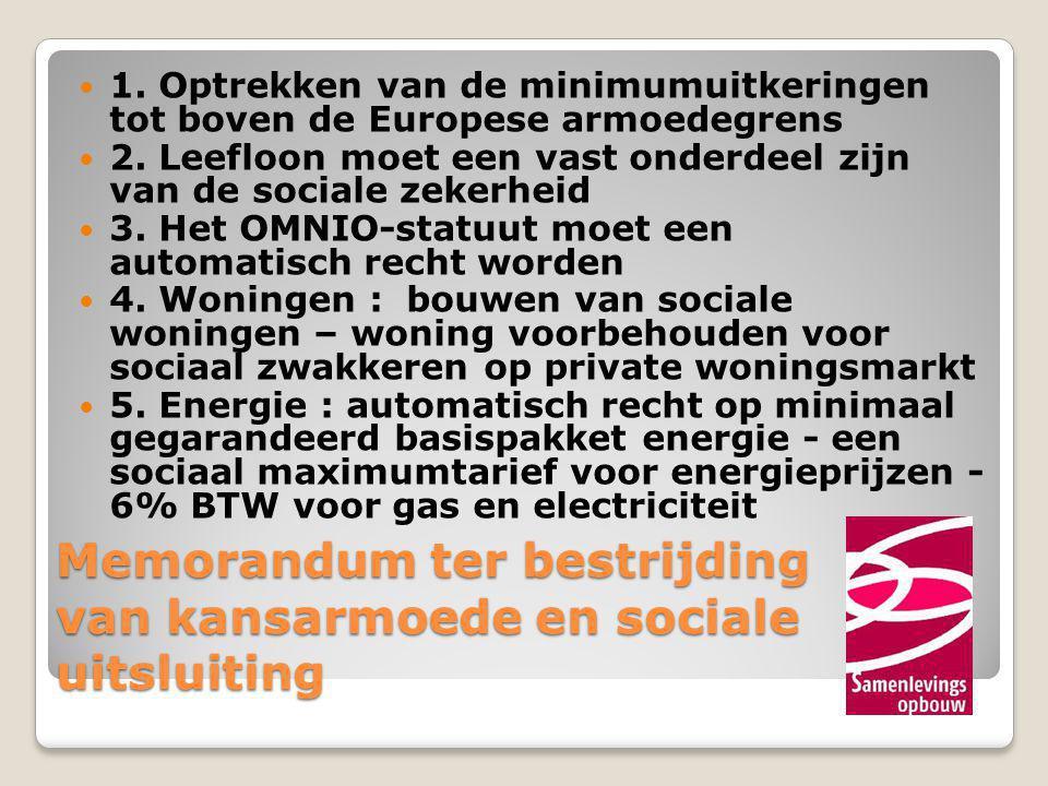 Memorandum ter bestrijding van kansarmoede en sociale uitsluiting  1. Optrekken van de minimumuitkeringen tot boven de Europese armoedegrens  2. Lee