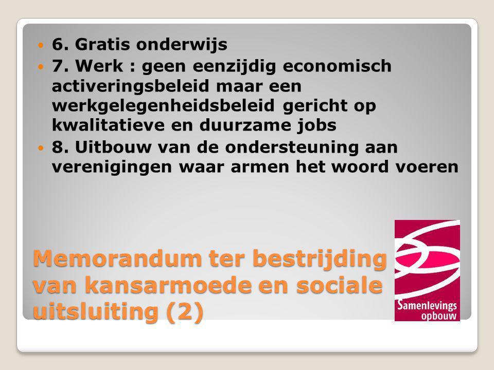 Memorandum ter bestrijding van kansarmoede en sociale uitsluiting (2)  6. Gratis onderwijs  7. Werk : geen eenzijdig economisch activeringsbeleid ma