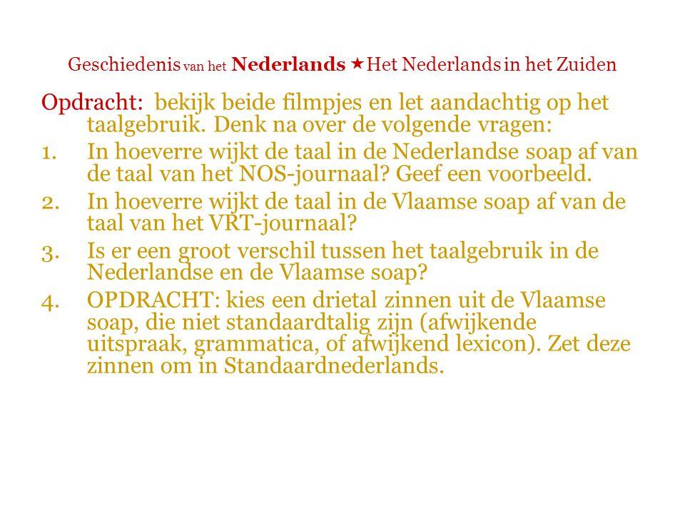 Geschiedenis van het Nederlands  Het Nederlands in het Zuiden Opdracht: bekijk beide filmpjes en let aandachtig op het taalgebruik.