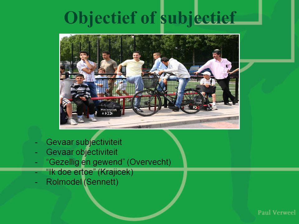 Objectief of subjectief -Gevaar subjectiviteit -Gevaar objectiviteit - Gezellig en gewend (Overvecht) - Ik doe ertoe (Krajicek) -Rolmodel (Sennett)