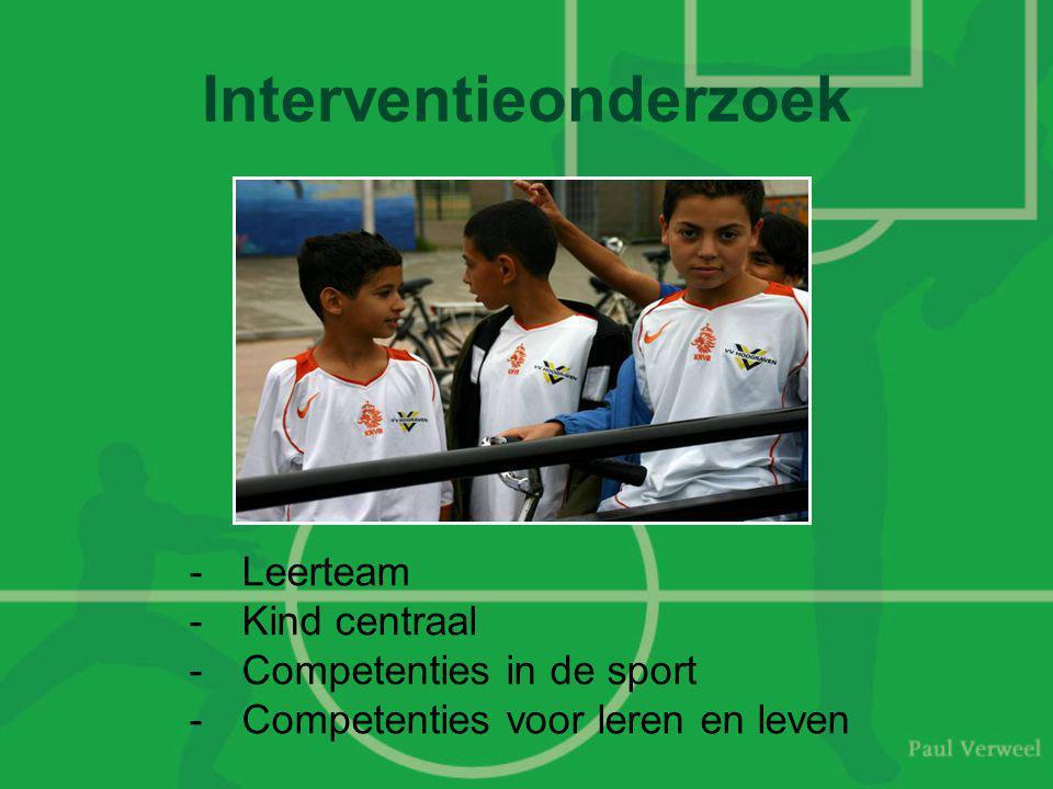 Interventieonderzoek -Leerteam -Kind centraal -Competenties in de sport -Competenties voor leren en leven