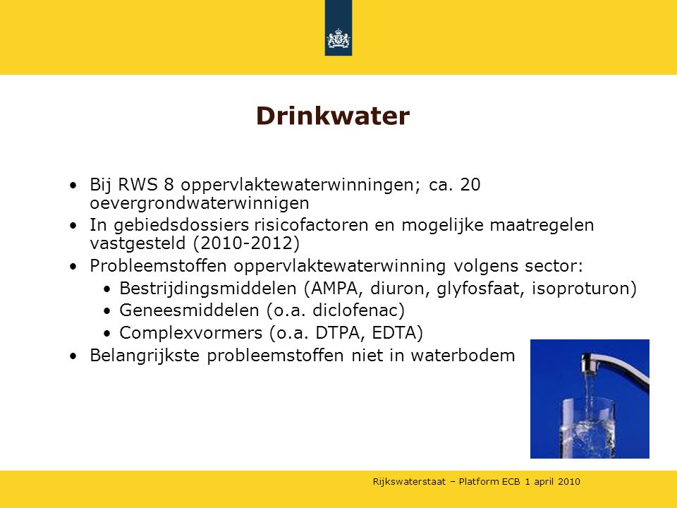 Rijkswaterstaat – Platform ECB 1 april 2010 •Bij RWS 8 oppervlaktewaterwinningen; ca. 20 oevergrondwaterwinnigen •In gebiedsdossiers risicofactoren en