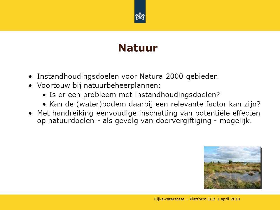 Rijkswaterstaat – Platform ECB 1 april 2010 •Instandhoudingsdoelen voor Natura 2000 gebieden •Voortouw bij natuurbeheerplannen: •Is er een probleem me