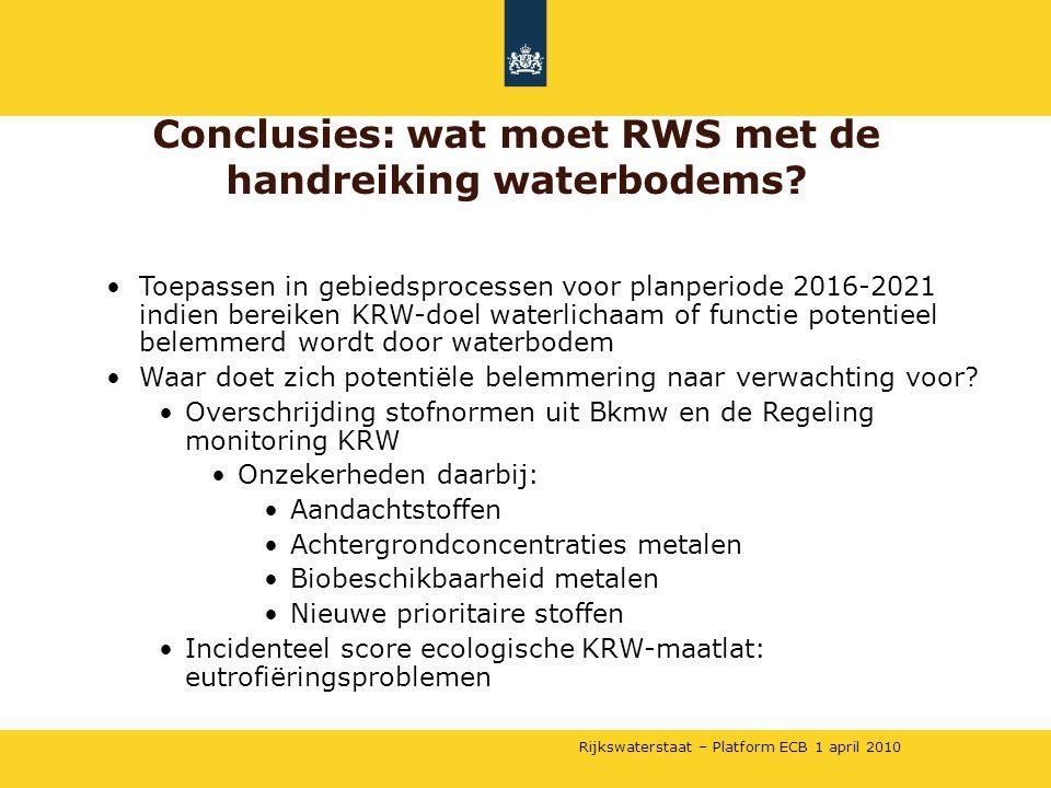 Rijkswaterstaat – Platform ECB 1 april 2010 •Toepassen in gebiedsprocessen voor planperiode 2016-2021 indien bereiken KRW-doel waterlichaam of functie