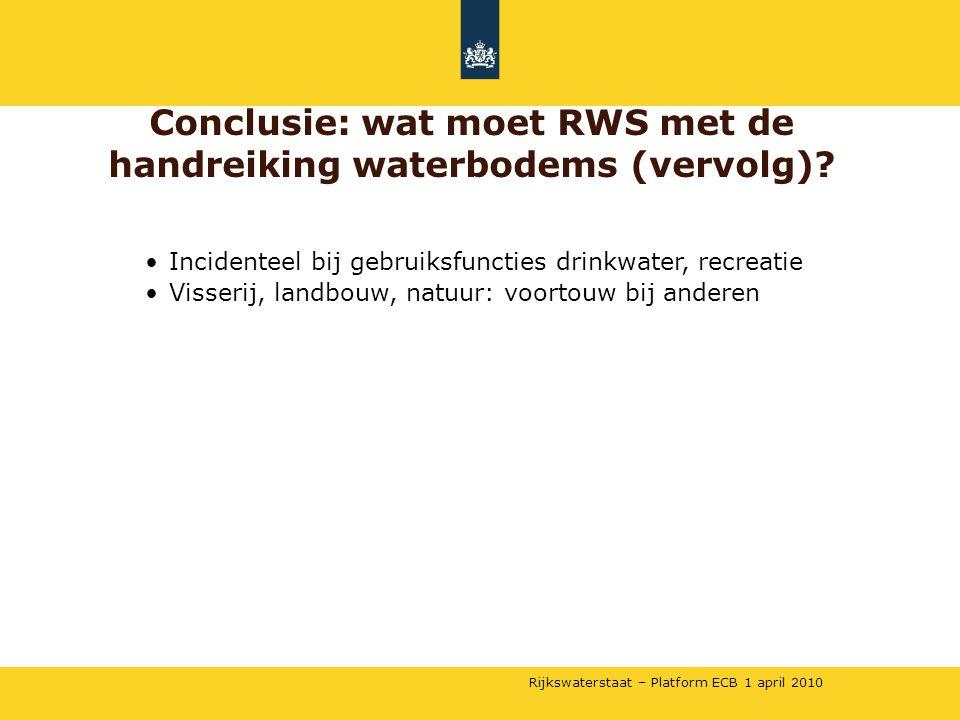 Rijkswaterstaat – Platform ECB 1 april 2010 •Incidenteel bij gebruiksfuncties drinkwater, recreatie •Visserij, landbouw, natuur: voortouw bij anderen