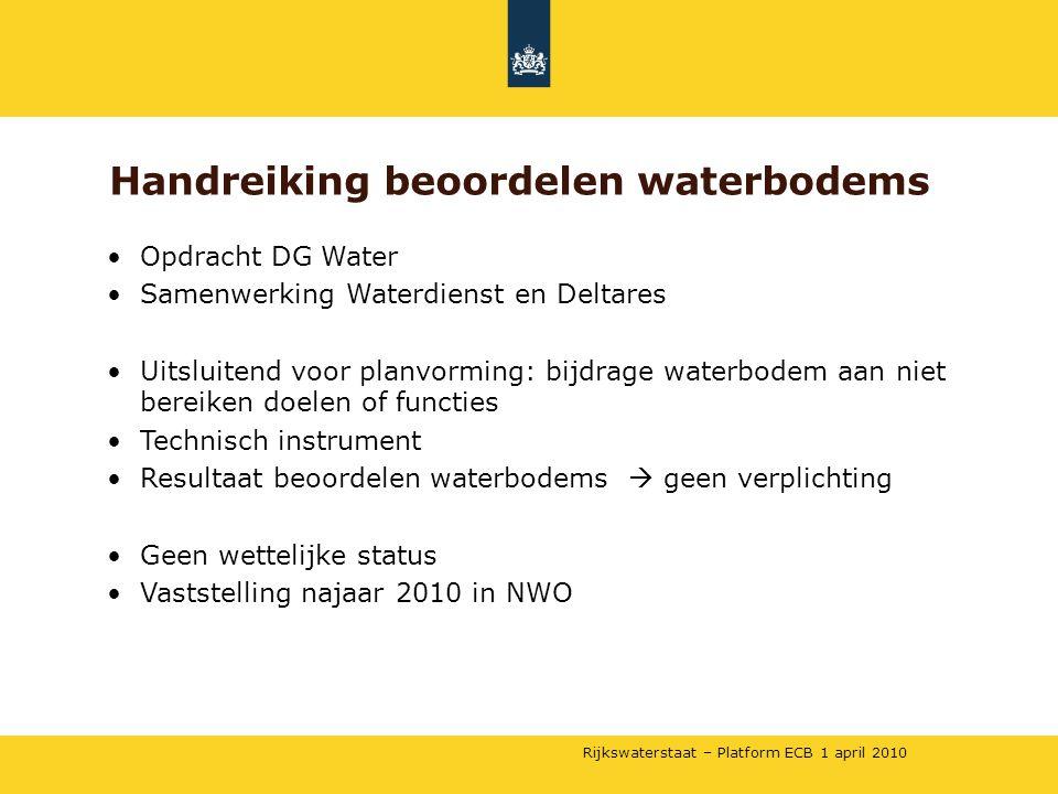 Rijkswaterstaat – Platform ECB 1 april 2010 •Opdracht DG Water •Samenwerking Waterdienst en Deltares •Uitsluitend voor planvorming: bijdrage waterbode