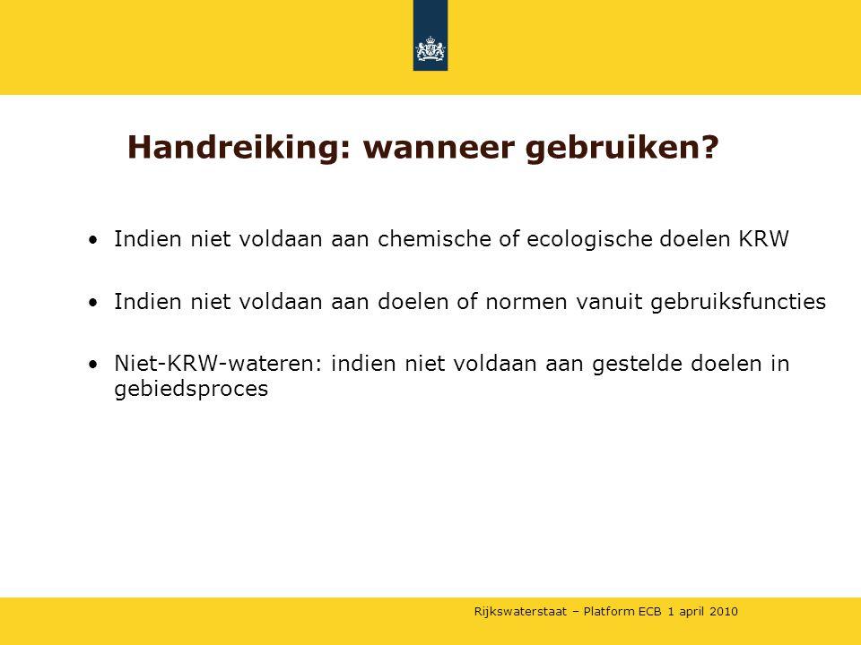 Rijkswaterstaat – Platform ECB 1 april 2010 •Indien niet voldaan aan chemische of ecologische doelen KRW •Indien niet voldaan aan doelen of normen van