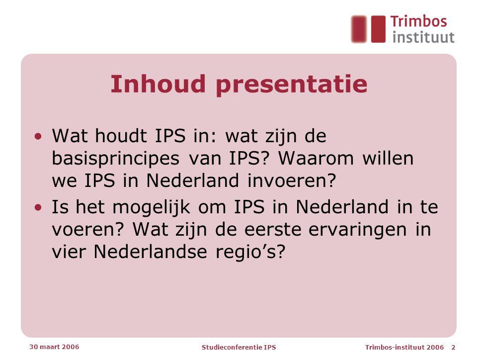 Trimbos-instituut 2006 2 30 maart 2006 Studieconferentie IPS Inhoud presentatie •Wat houdt IPS in: wat zijn de basisprincipes van IPS.