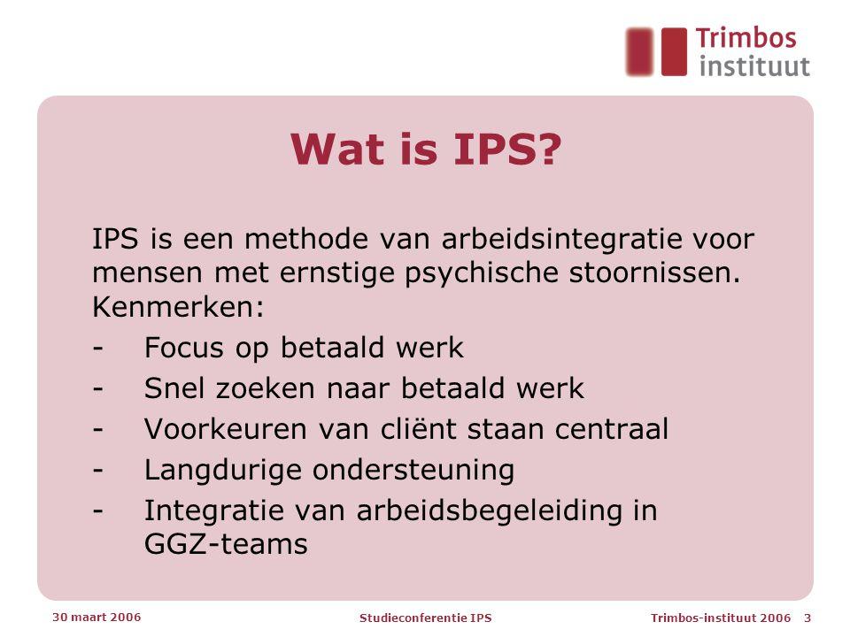 Trimbos-instituut 2006 3 30 maart 2006 Studieconferentie IPS Wat is IPS.