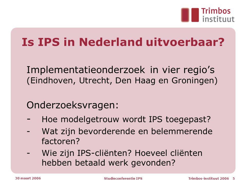 Trimbos-instituut 2006 5 30 maart 2006 Studieconferentie IPS Is IPS in Nederland uitvoerbaar.