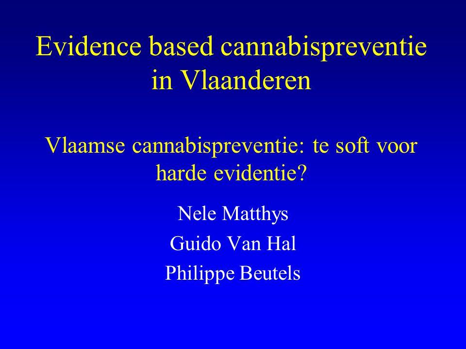 Evidence based cannabispreventie in Vlaanderen Vlaamse cannabispreventie: te soft voor harde evidentie? Nele Matthys Guido Van Hal Philippe Beutels