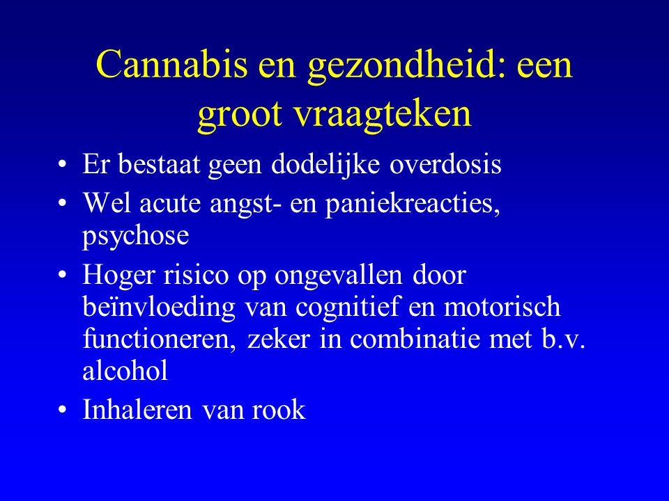 Cannabis en gezondheid: een groot vraagteken •Er bestaat geen dodelijke overdosis •Wel acute angst- en paniekreacties, psychose •Hoger risico op ongevallen door beïnvloeding van cognitief en motorisch functioneren, zeker in combinatie met b.v.