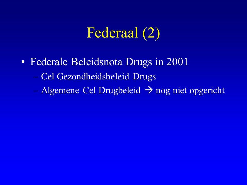Federaal (2) •Federale Beleidsnota Drugs in 2001 –Cel Gezondheidsbeleid Drugs –Algemene Cel Drugbeleid  nog niet opgericht