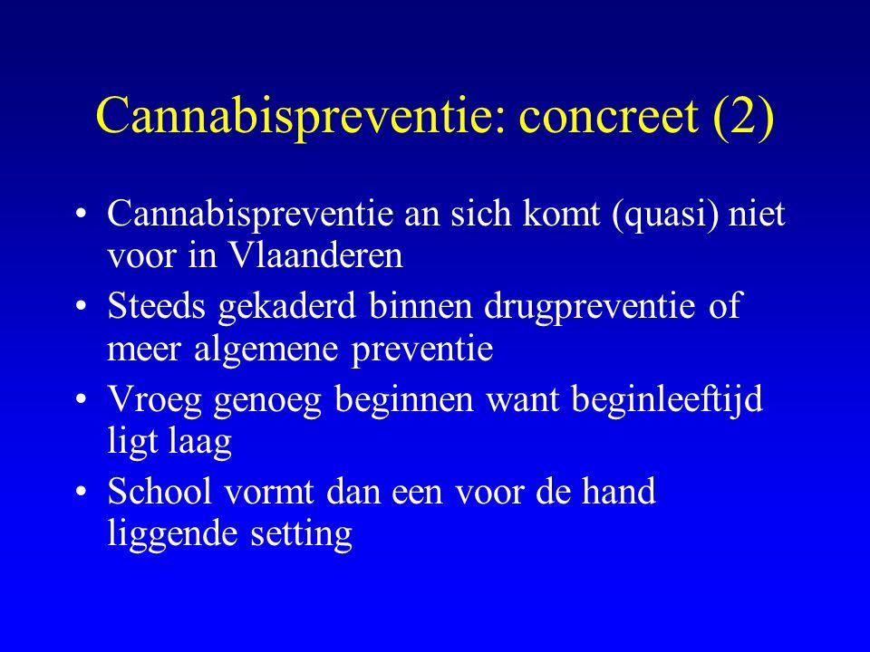 Cannabispreventie: concreet (2) •Cannabispreventie an sich komt (quasi) niet voor in Vlaanderen •Steeds gekaderd binnen drugpreventie of meer algemene preventie •Vroeg genoeg beginnen want beginleeftijd ligt laag •School vormt dan een voor de hand liggende setting