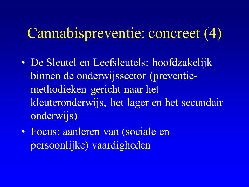 Cannabispreventie: concreet (4) •De Sleutel en Leefsleutels: hoofdzakelijk binnen de onderwijssector (preventie- methodieken gericht naar het kleuteronderwijs, het lager en het secundair onderwijs) •Focus: aanleren van (sociale en persoonlijke) vaardigheden