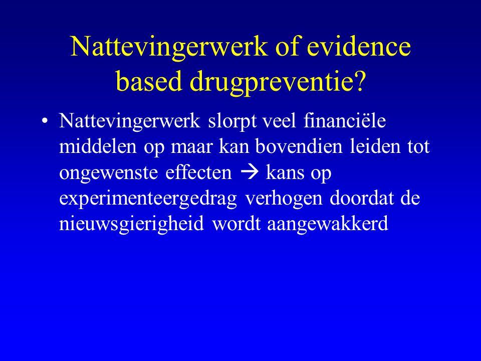 Nattevingerwerk of evidence based drugpreventie? •Nattevingerwerk slorpt veel financiële middelen op maar kan bovendien leiden tot ongewenste effecten