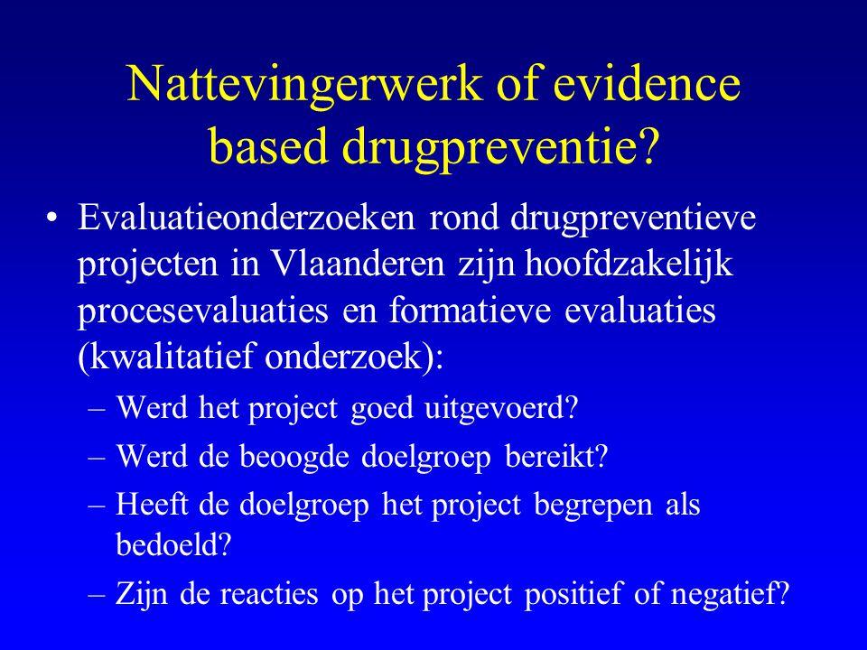 Nattevingerwerk of evidence based drugpreventie? •Evaluatieonderzoeken rond drugpreventieve projecten in Vlaanderen zijn hoofdzakelijk procesevaluatie
