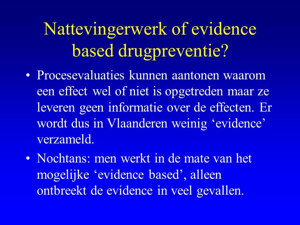 Nattevingerwerk of evidence based drugpreventie? •Procesevaluaties kunnen aantonen waarom een effect wel of niet is opgetreden maar ze leveren geen in
