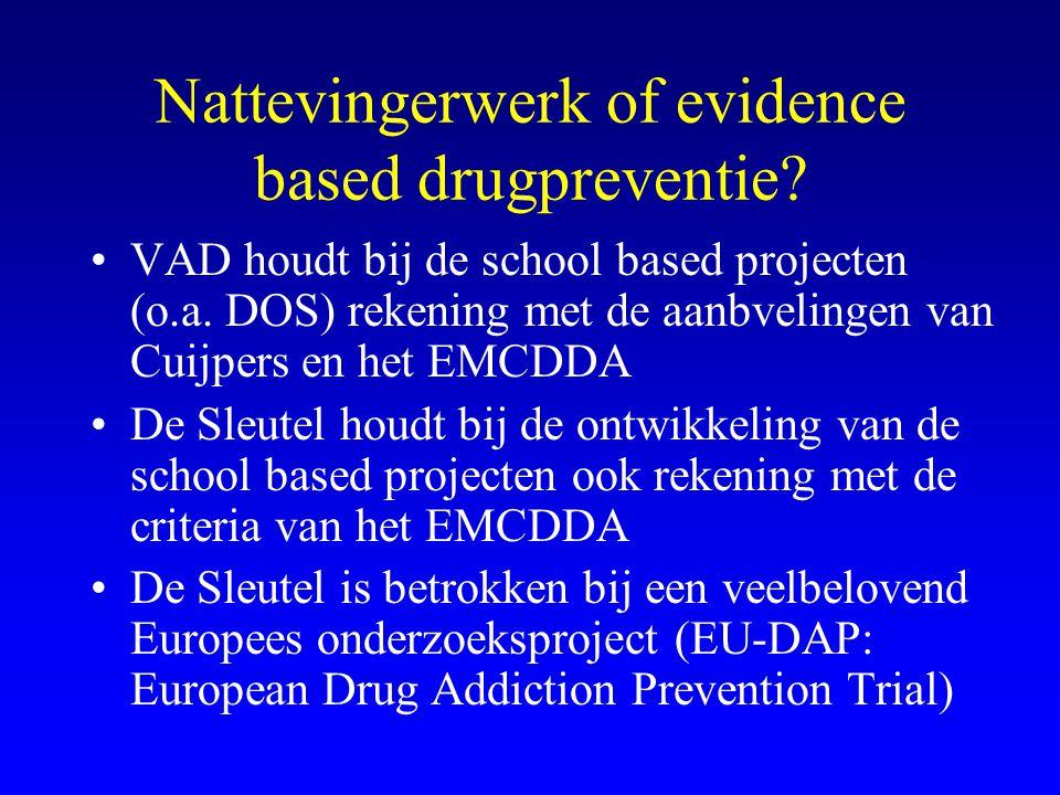 Nattevingerwerk of evidence based drugpreventie? •VAD houdt bij de school based projecten (o.a. DOS) rekening met de aanbvelingen van Cuijpers en het