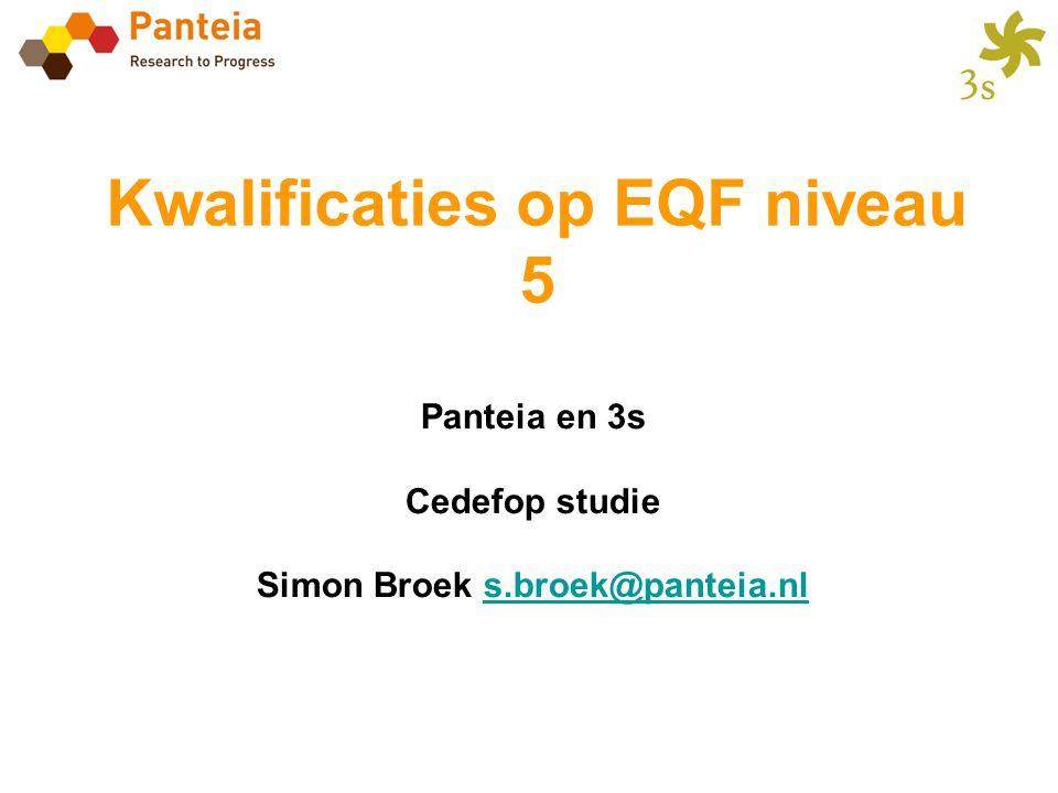 Kwalificaties op EQF niveau 5 Panteia en 3s Cedefop studie Simon Broek s.broek@panteia.nls.broek@panteia.nl
