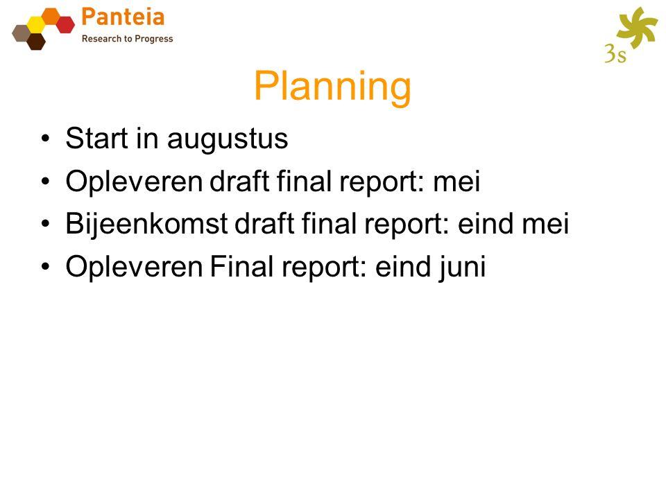 Planning •Start in augustus •Opleveren draft final report: mei •Bijeenkomst draft final report: eind mei •Opleveren Final report: eind juni