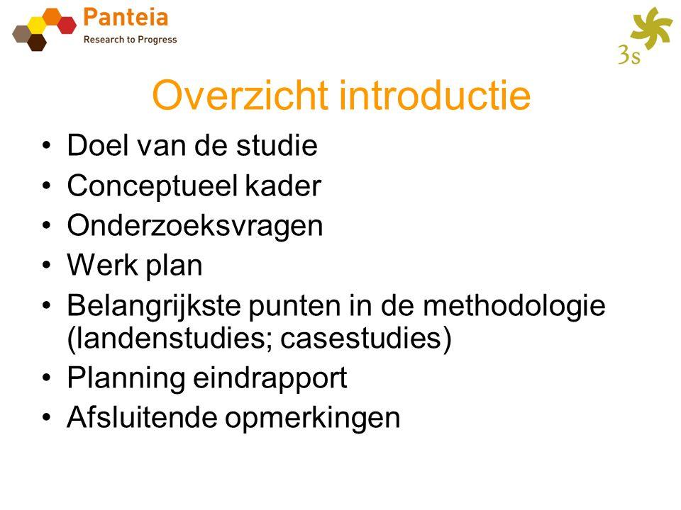 Overzicht introductie •Doel van de studie •Conceptueel kader •Onderzoeksvragen •Werk plan •Belangrijkste punten in de methodologie (landenstudies; cas