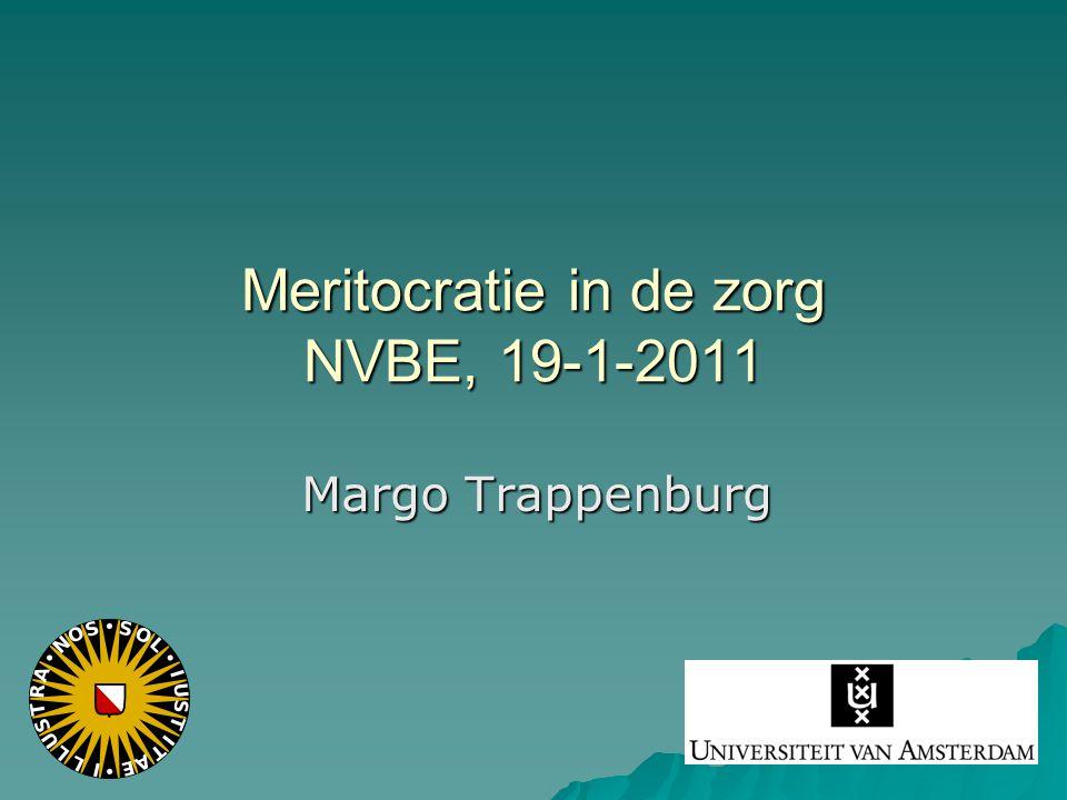 Meritocratie in de zorg NVBE, 19-1-2011 Margo Trappenburg